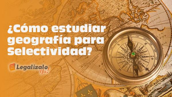 Cómo estudiar geografía para Selectividad