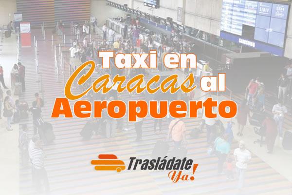 Servicio de Taxi en Caracas al Aeropuerto Maiquetía